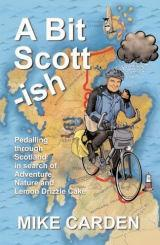 A Bit Scott-ish - Pedalling through Scotland in Search of Adventure, Nature...