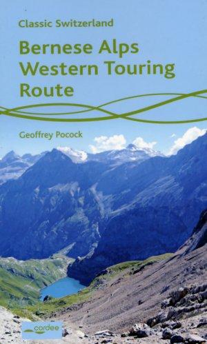 Bernese Alps Western Touring Route - Route Guide to the Long Distance Alpine Walk