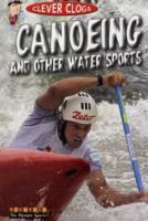 Canoeing and Other Water Sports - Clever Clogs: the Olympic Sports No. 2
