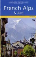 French Alps and Jura, France, Europe - Travel Guide Book - Landmark Guides