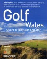 Golf Wales : Where to Play, Eat and Stay