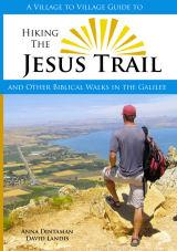 Hiking The Jesus Trail - And Other Biblical Walks In The Galilee