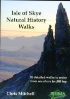 Isle of Skye, Scotland, Natural History Walks : 20 Detailed Walks to Enjoy from Sea Shore to Cliff T