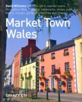 Market Town Wales - David Williams Explores Life in Market Towns Throughout Wales: People, Landmarks