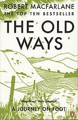 The Old Ways - A Journey on Foot - Robert MacFarlane