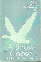 The Snow Goose - & Other Utopian Fictions - Jim Perrin