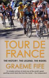 Tour De France; The History, The Legend, The Riders