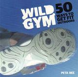 Wild Gym - 50 Ways to Get Fit Outdoors